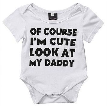 Of Course I'm Cute Look At My Daddy Infant Baby Onesuit Bodysuit