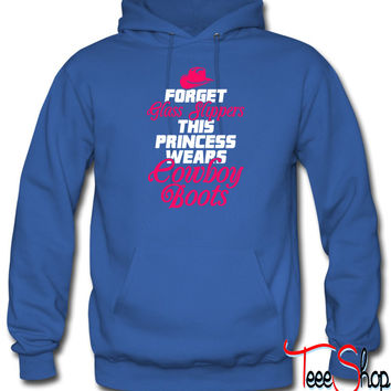 Forget Glass Slippers, Princess Wears Cowboy Boots hoodie