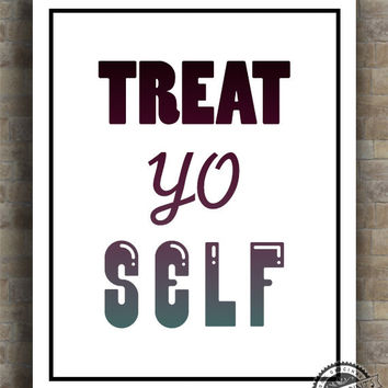 Treat Yo Self Print, Inspirational Quote Poster, Inspiring Typography, gift, room, wall art, home decor, wall decor, 8x10, 11x14, 16x20