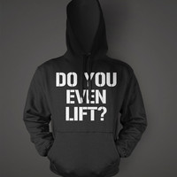 Do You Even Lift Hoodie Cool Gym Work Out Fitness Sweat Shirt