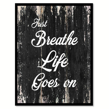Just breathe life goes on Motivational Quote Saying Canvas Print with Picture Frame Home Decor Wall Art
