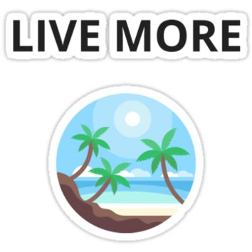 'LIVE MORE' Sticker by IdeasForArtists