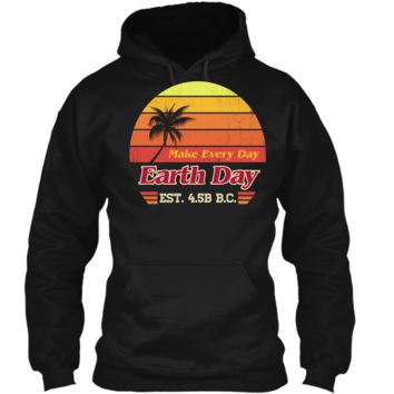 Earth Day Shirt Every Day Vintage 70s Style Design Fashion Pullover Hoodie 8 oz