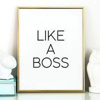 LIKE A BOSS,Office Wall Art,Office Decor,Gift Idea,Gift For Birthday,Office Print,Home Decor,Room Decor,Typography Print,Printable Quote