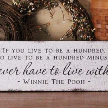 If You Live To Be A Hundred Winnie The Pooh Wood Sign, Primitive Pooh Quote