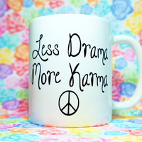 LESS DRAMA MORE KARMA COFFEE MUG.  What Goes Around Comes Around