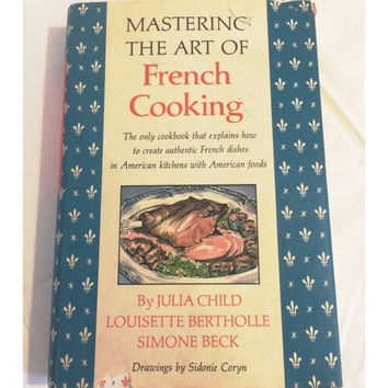 Mastering The Art of French Cooking Julia Child Louisette Bertholle Simone Beck 1961