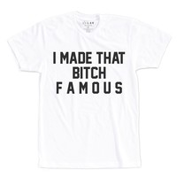 I MADE THAT BITCH FAMOUS | TEXT SHIRT