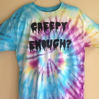 Tie- dyed 'Creepy Enough?' t- shirt
