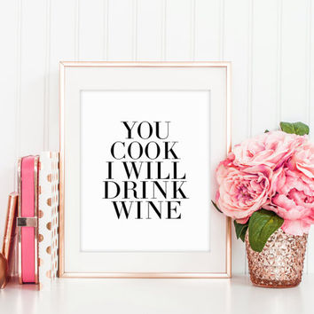 INSPIRATIONAL Print,You Cook I Will Drink Wine,Happy Hour,But First Wine,Bar Decor,Bar Quote,Bar Sign,Kitchen Decor,Quote Print,Wall Art