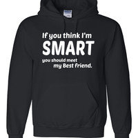 If you think I'm smart you should meet my bestfriend Hoodie