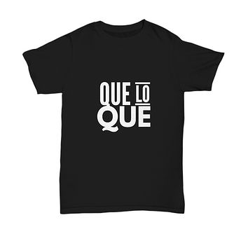 Que Lo Que Dominican Saying Or Quote T-Shirt
