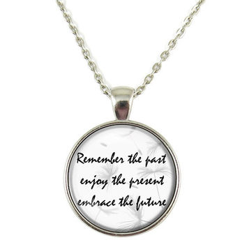 Remember the Past, Enjoy the Present, Embrace the Future Quote Chain Pendant Necklace Jewelry Keychain Key Ring
