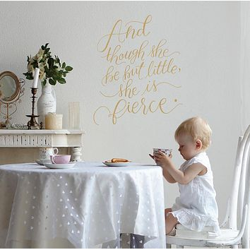"Fierce Wall Decal ""Though She Be But Little, She is Fierce"" Typography Quote  Decal in Metallic Gold and Silver"