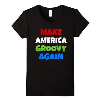 Make America Groovy Again Shirt Fun Whimsical Gift