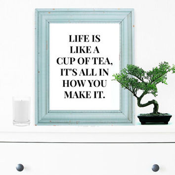 Cup Of Tea Print, Inspirational Quote, Motivational Poster, Wall Art, Gift Ideas, Shabby Chic, Home Decor, Typography Print - PT0106