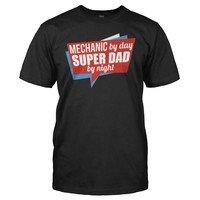Mechanic By Day. Super Dad By Night - T Shirt