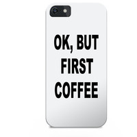 Ok but first coffee iphone case, iphone case, coffee, tumblr iphone case, instagram iphone case, quotes on iphone case, iphone cases quotes