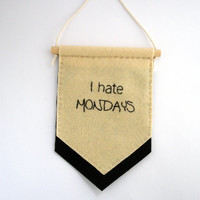 I hate Mondays felt banner, wall hanging, home decor, office decor, wall decor