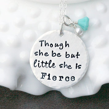 Though She Be But Little She is Fierce Necklace - Hand Stamped Jewelry - Inspirational Jewelry - Message Jewelry