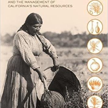 Tending the Wild: Native American Knowledge and the Management of California's Natural Resources First Edition
