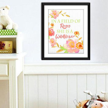 In a field of roses she is a wildflower print - Wildflower sign -  Floral print - Girl nursery decor - Floral nursery decor - PRINTABLE