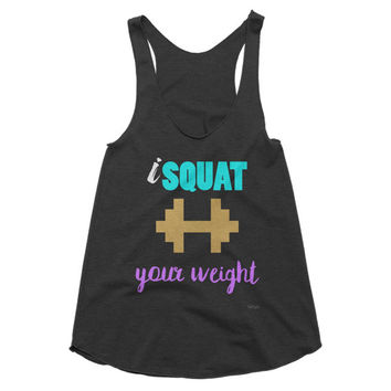 Squat Tank, iSquat Your Weight, crossfit tank, workout tank, fitness tank, gym tank, leg day, girlfriend gift, funny workout tank,