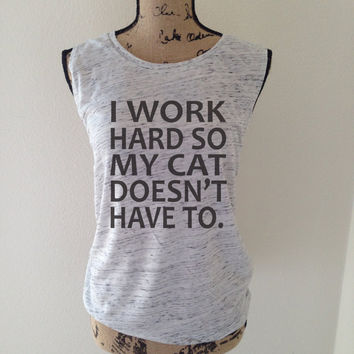 i work hard so my cat doesnt have to, cat, cat tank top, cat lover, kitten shirt, meow shirt, kitty shirt, cat tee, gift for cat