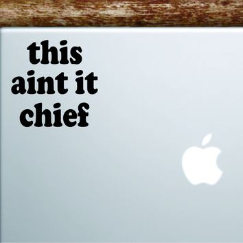 This Aint It Chief Laptop Wall Decal Sticker Vinyl Art Quote Macbook Apple Decor Car Window Truck Kids Baby Teen Inspirational Girls Funny Meme