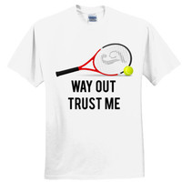 Way Out Trust Me Tennis T Shirt Quote