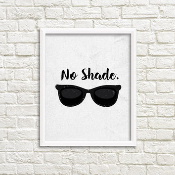Black and white print, typography poster, fun wall art, minimalist wall art, word art, funny print, positive quote, sunglasses art, no shade