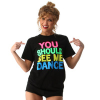 You Should See Me Dance Tee