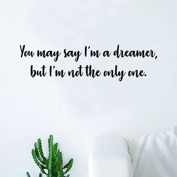 You May Say I'm A Dreamer V4 The Beatles Wall Decal Sticker Vinyl Art Bedroom Living Room Decor Teen Quote Inspirational Music John Lennon Paul McCartney