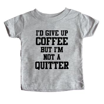 I'd Give Up Coffee But I'm Not A Quitter Baby Tee