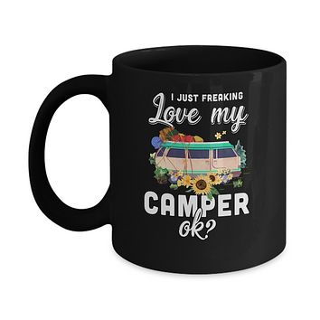 I Just Freaking Love My Camper Ok Funny Camping Loves Gift Mug