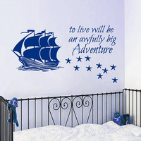Pirate Ship Wall Decal Quote to Live Will Be an Awfully Big Adventure Vinyl Sticker Stars Bedroom Design Kids Baby Boy Nursery Decor KY83