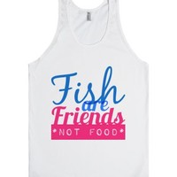 Fish Are Friends Not Food Tank-Unisex White Tank