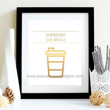 Espresso Yourself Gold Foil Printable, 8x10 instant download art, office print, desk art