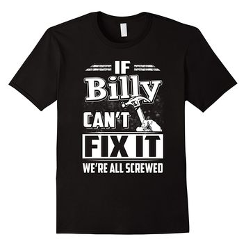 If Billy Can't Fix It We're All Screwed Shirt