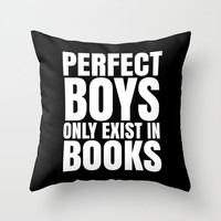 PERFECT BOYS ONLY EXIST IN BOOKS (Black & White) Throw Pillow by CreativeAngel