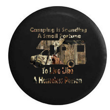 Camping is Spending a Small Fortune to Live Like a Homeless Person Motorhome RV Camper Jeep Spare Tire Cover
