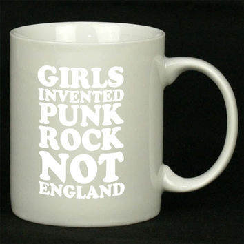 Girls Invented Punk Rock Not England For Ceramic Mugs Coffee *