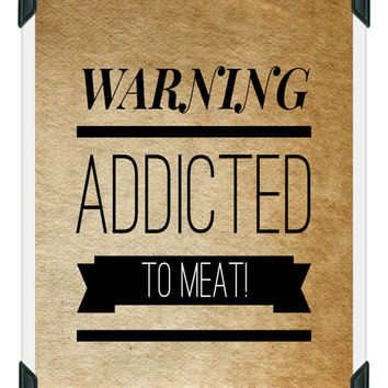 Printable Warning Addicted to Meat Sign, Printable sign, Funny Quotes, Funny Signs, I love meat, Instant Download, Typography, Downloadable