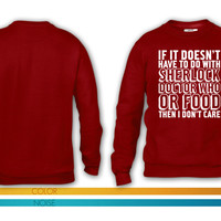 No Sherlock, Doctor Who, Or Food Then I Dont Care crewneck sweatshirt