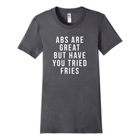Abs Are Great But Have You Tried Fries - Funny Gym T-Shirt