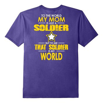 Army - Mom and Soldiers:To the world my mom is a soldier Tee