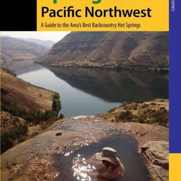 Hiking Hot Springs in the Pacific Northwest: A Guide to the Areas Best Backcountry Hot Springs (Where to Hike)