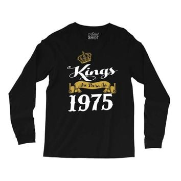 kings are born in 1975 Long Sleeve Shirts