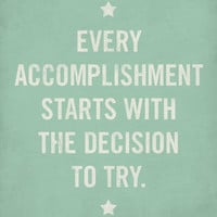Every Accomplishment Starts with the Decision to Try - 8x10 Art Print