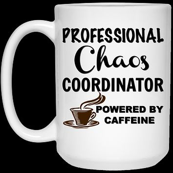 Professional Chaos Coordinator Powered By Caffeine 21504 15 oz. White Mug